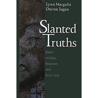 Slanted Truths Essays on Gaia Symbiosis and Evolution by Margulis & Lynn