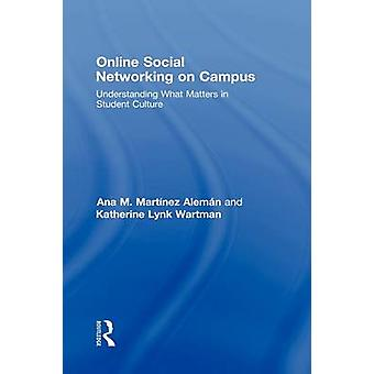 Online Social Networking on Campus Understanding What Matters in Student Culture by Aleman & Ana M.