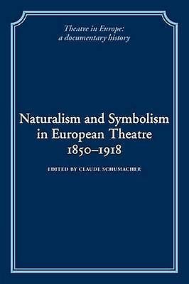 Naturalism and Symbolism in European Theatre 1850 1918 by Schumacher & Claude