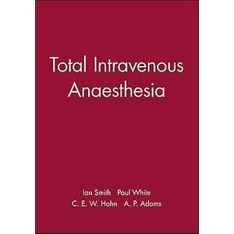 Total Intravenous Anaesthesia by Smith & Ian