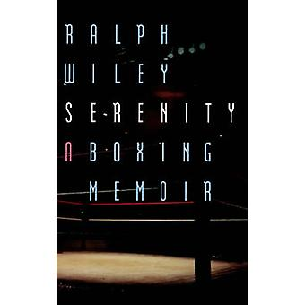 Serenity A Boxing Memoir by Wiley & Ralph