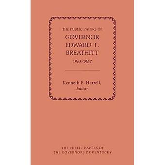 The Public Papers of Governor Edward T. Breathitt 19631967 by Breathitt & Edward T.