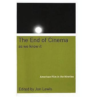 The End of Cinema as We Know It American Film in the Nineties by Lewis & Jon