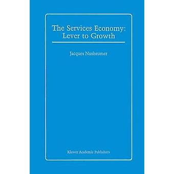 The Services Economy  Lever to Growth by Nusbaumer & Jacques A.E.
