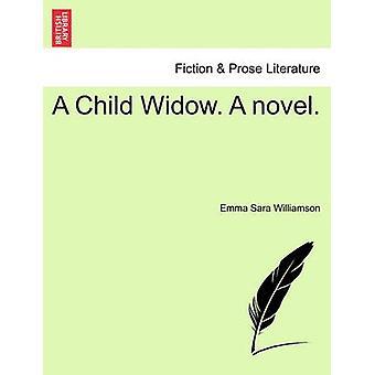 A Child Widow. A novel. by Williamson & Emma Sara