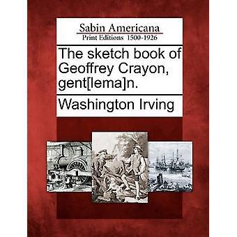 The sketch book of Geoffrey Crayon gentleman. by Irving & Washington