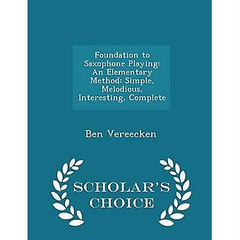 Foundation to Saxophone Playing An Elementary Method Simple Melodious Interesting Complete  Scholars Choice Edition by Vereecken & Ben