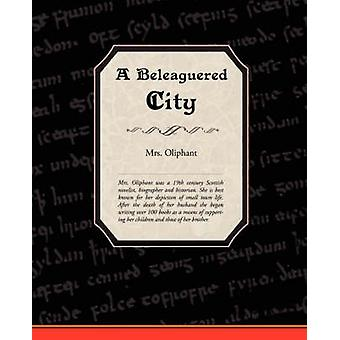 A Beleaguered City by Mrs Oliphant & Oliphant