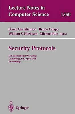 Security Prougeocols  6th International Workshop Cambridge UK April 1517 1998 Proceedings by Christianson & Bruce