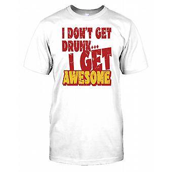 I Dont Get Drunk - I Get Awesome Mens Camiseta