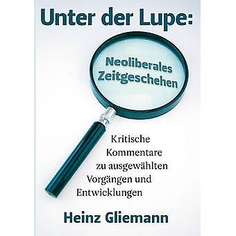 Unter der Lupe Neoliberales Zeitgeschehen von Gliemann & Heinz
