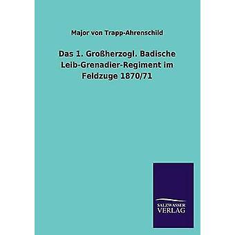 Das 1. Grossherzogl. Badische LeibGrenadierRegiment Im Feldzuge 187071 by TrappAhrenschild & Major Von