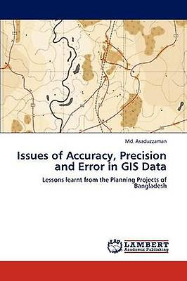 Issues of Accuracy Precision and Error in GIS Data by Asaduzzahomme & MD