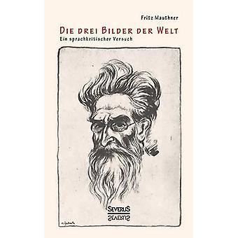 Die Drei Bilder Der Welt Ein Sprachkritischer Versuch av Mauthner & Fritz