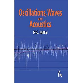 Oscillations - Waves and Acoustics by P.K. Mittal - 9789380578279 Book