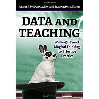 Data and Teaching - Moving Beyond Magical Thinking to Effective Practi