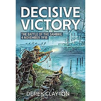 Decisive Victory - The Battle of the Sambre - 4 November 1918 by Decisi