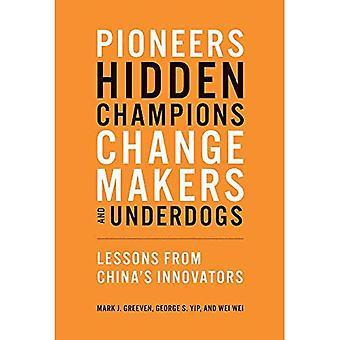 Pioneers, Hidden Champions, Changemakers, and Underdogs:� Lessons from China's Innovators (The MIT Press)