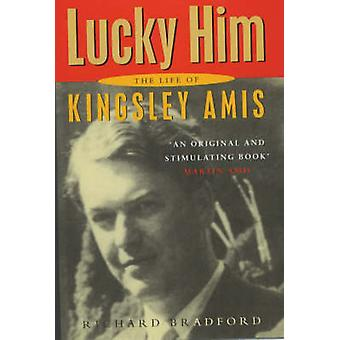 Lucky Him - The Biography of Kingsley Amis by Richard Bradford - 97807