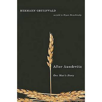 After Auschwitz - One Man's Story by Hermann Gruenwald - Bryan Demchin