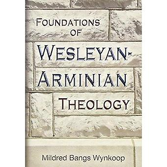 Foundations of Wesleyan- Arminian Theology by Mildred Bangs Wynkoop -