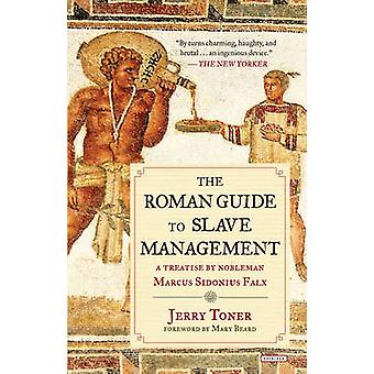 The Roman Guide to Slave Management - A Treatise by Nobleman Marcus Si