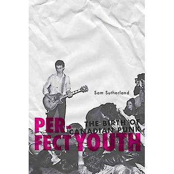 Perfect Youth - The Birth of Canadian Punk by Sam Sutherland - 9781770