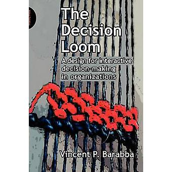 The Decision Loom - A Design for Interactive Decision-Making in Organi