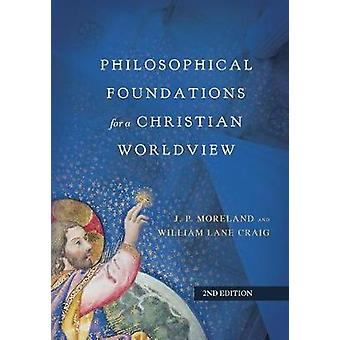 Philosophical Foundations for a Christian Worldview by James Porter M