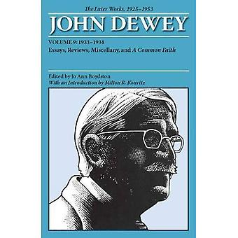 The Later Works of John Dewey, Volume 9, 1925 - 1953: 1933-1934, Essays, Reviews, Miscellany, and A Common Faith...