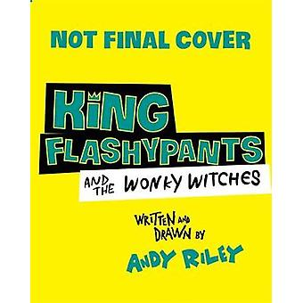 King Flashypants and the Boo-Hoo Witches - Book 4 by Andy Riley - 9781