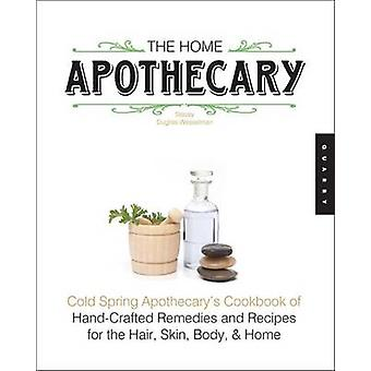 The Home Apothecary - Cold Spring Apothecary's Cookbook of Hand-Crafte