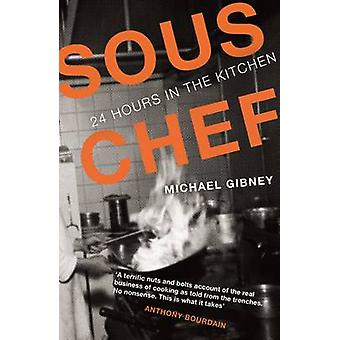 Sous Chef - 24 Hours in the Kitchen (Main) by Michael J. Gibney - 9781