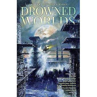 Drowned Worlds by Kim Stanley Robinson - Charlie Jane Anders - Ken Li