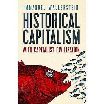 Historical Capitalism - with Capitalist Civilization by Immanuel Walle