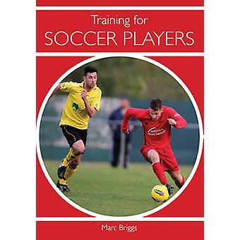 Formazione per i giocatori di calcio di Marc Briggs - 9781847974778 libro