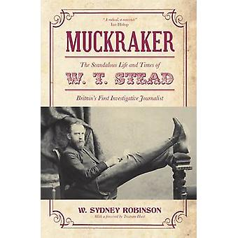 Muckraker - The Scandalous Life and Times of  W. T. Stead - Britain's F
