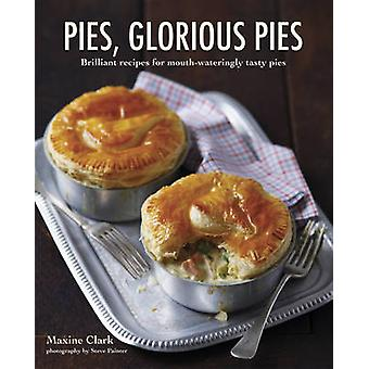 Pies Glorious Pies - Brilliant Recipes for Mouth-Wateringly Tasty Pies