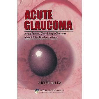 Acute Glaucoma - Acute Primary Closed Angle Glaucoma - A Major Global