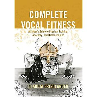 Complete Vocal Fitness - A Singer's Guide to Physical Training - Anato