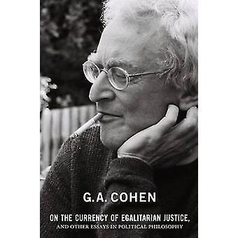 On the Currency of Egalitarian Justice - and Other Essays in Politica