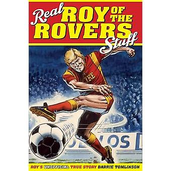 Real Roy of the Rovers Stuff! - Roy's True Story by Barrie Tomlinson -