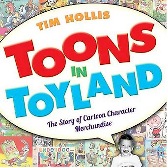 Toons in Toyland - The Story of Cartoon Character Merchandise by Tim H
