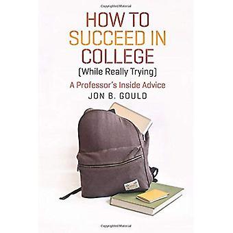 Hur man lyckas i College (samtidigt som verkligen försöker): A professorns inuti råd (Chicago guider till akademiska livet)