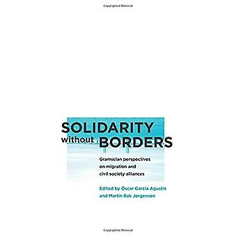 Solidarity without Borders: Gramscian Perspectives on Migration and Civil Society Alliances (Reading Gramsci)