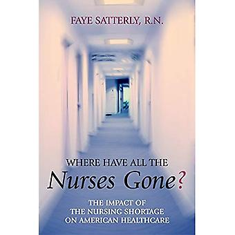 Where Have All the Nurses Gone: The Impact of the Nursing Shortage on American Healthcare