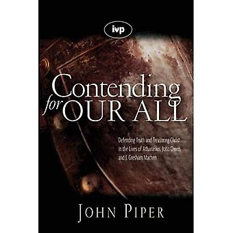Contending for our all: Defending Truth and Treasuring Christ in the Lives of Athanasius, John Owen and J. Gresham Machen