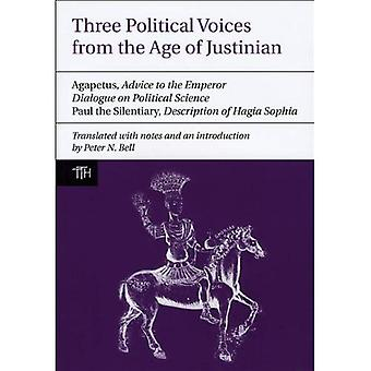 Three Political Voices from the Age of Justinian: Agapetus - Advice to the Emperor; Dialogue...