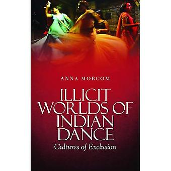 Illicit Worlds of Indian Dance: Cultures of Exclusion