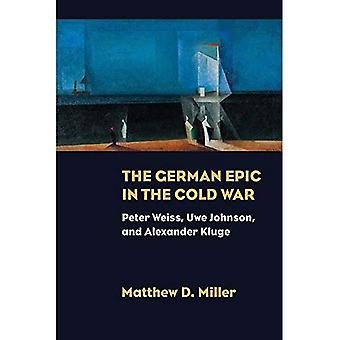 The German Epic in the Cold War: Peter Weiss, Uwe� Johnson, and Alexander Kluge